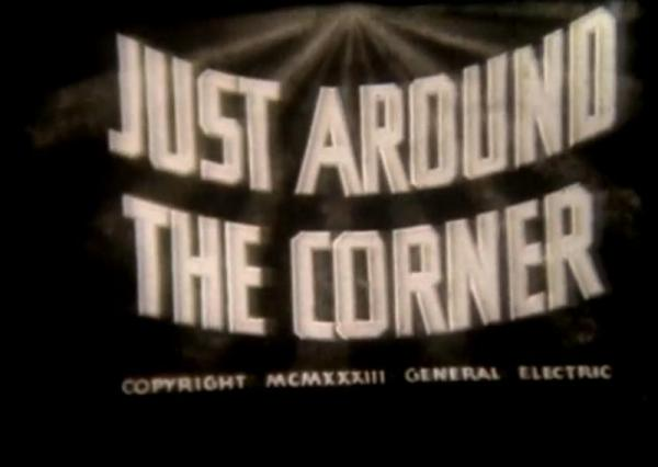 Just Around the Corner a 1933 General Electric short distributed by Warner Bros